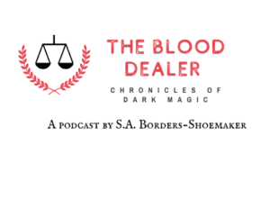 The blood dealer podcast by S.A. Borders-Shoemaker