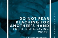 do not fear reaching for another's hand, for it is life-saving work quote, s.a. borders-shoemaker, hope writers life challenge